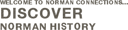 Welcome to Norman Connections... Discover Norman History